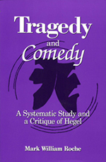 Tragedy and Comedy: A Systematic Study and a Critique of Hegel, Mark Roche