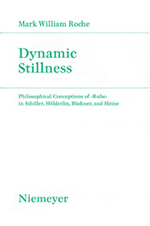 Dynamic Stillness: Philosophical Conceptions of Ruhe in Schiller, Hölderlin, Büchner, and Heine, Mark Roche